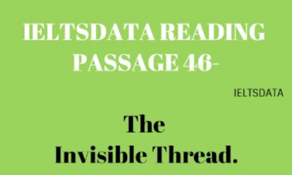 IELTSDATA READING PASSAGE 46-The Invisible Thread.