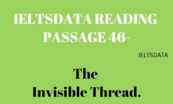 IELTSDATA READING PASSAGE 46-The Invisible Thread