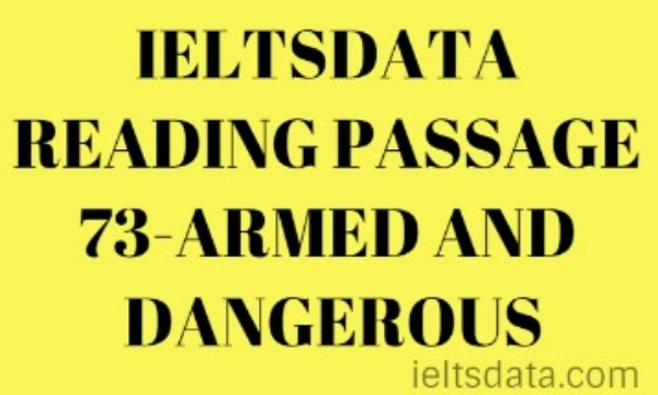 IELTSDATA READING PASSAGE 73-ARMED AND DANGEROUS