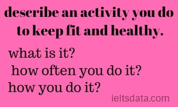 describe an activity you do to keep fit and healthy.