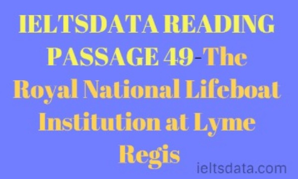 IELTSDATA READING PASSAGE 49-The Royal National Lifeboat Institution at Lyme Regis