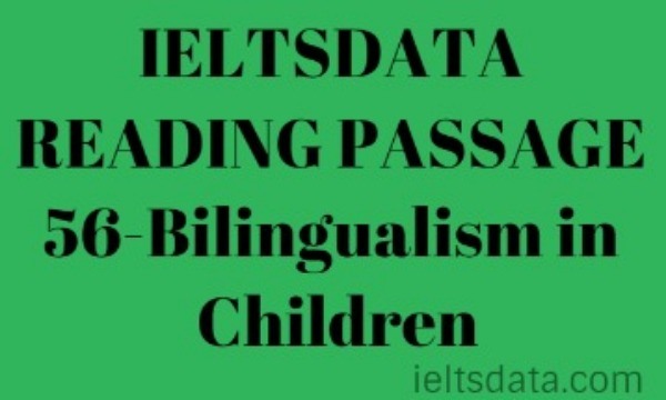 IELTSDATA READING PASSAGE 56-Bilingualism in Children