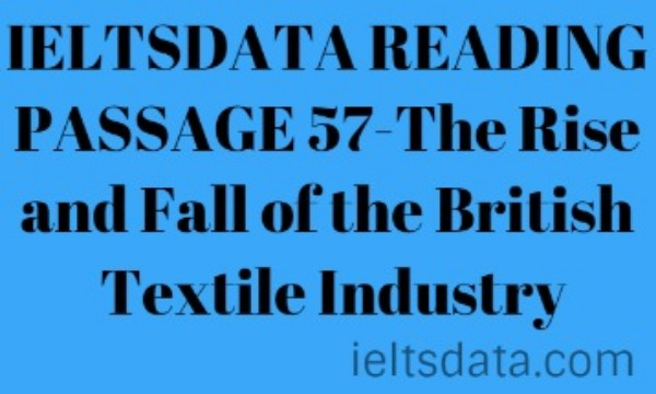 IELTSDATA READING PASSAGE 57-The Rise and Fall of the British Textile Industry