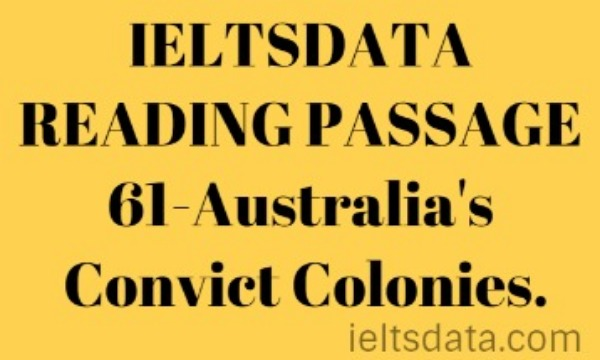IELTSDATA READING PASSAGE 61-Australia's Convict Colonies.