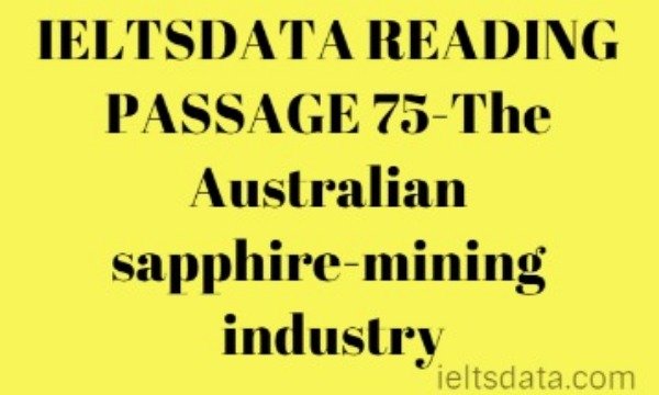 IELTSDATA READING PASSAGE 75-The Australian sapphire-mining industry