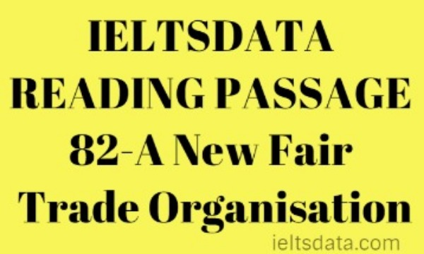 IELTSDATA READING PASSAGE 82-A New Fair Trade Organisation