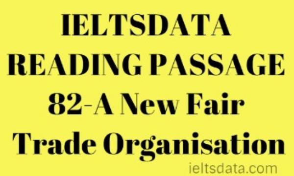 IELTSDATA READING PASSAGE 82-A New Fair Trade Organisation