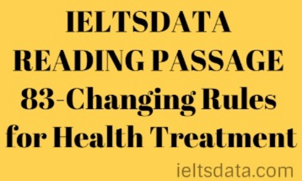 IELTSDATA READING PASSAGE 83-Changing Rules for Health Treatment