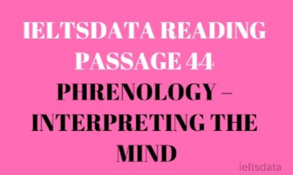 IELTSDATA READING PASSAGE 44 PHRENOLOGY – INTERPRETING THE MIND
