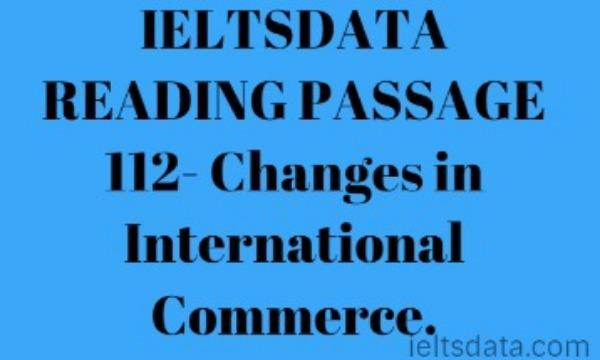 IELTSDATA READING PASSAGE 112- Changes in International Commerce.