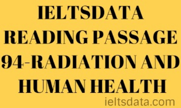 IELTSDATA READING PASSAGE 94-RADIATION AND HUMAN HEALTH IELTS READING ANSWER