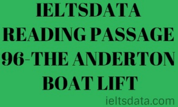 IELTSDATA READING PASSAGE 96-THE ANDERTON BOAT LIFT