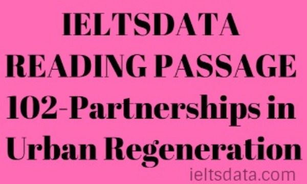 IELTSDATA READING PASSAGE 102-Partnerships in Urban Regeneration