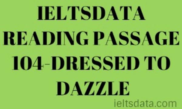 IELTSDATA READING PASSAGE 104-DRESSED TO DAZZLE