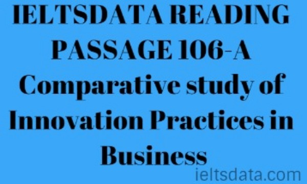 IELTSDATA READING PASSAGE 106-A Comparative study of Innovation Practices in Business