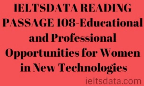 IELTSDATA READING PASSAGE 108-Educational and Professional Opportunities for Women in New Technologies