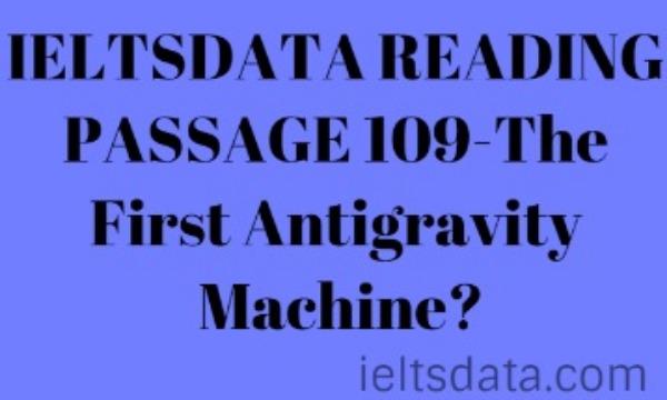 IELTSDATA READING PASSAGE 109-The First Antigravity Machine?