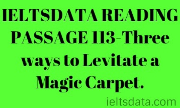 IELTSDATA READING PASSAGE 113-Three ways to Levitate a Magic Carpet.