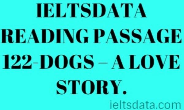 IELTSDATA READING PASSAGE 122-DOGS – A LOVE STORY.