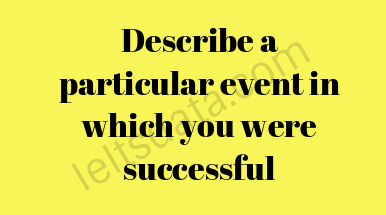 Describe a particular event in which you were successful