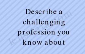 Describe a challenging profession you know about
