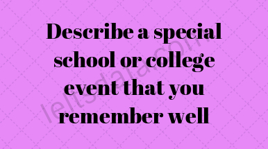 Describe a special school or college event that you remember well