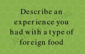 Describe an experience you had with a type of foreign food