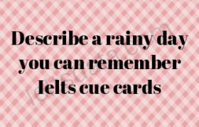Describe a rainy day you can remember Ielts cue cards