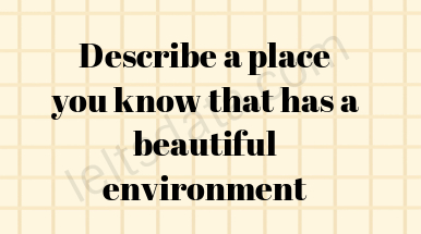 Describe a place you know that has a beautiful environment