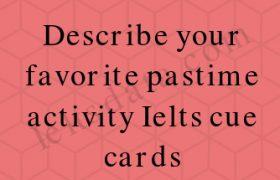Describe your favorite pastime activity Ielts cue cards