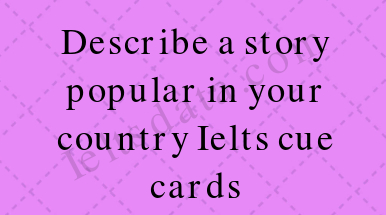 Describe a story popular in your country Ielts cue cards