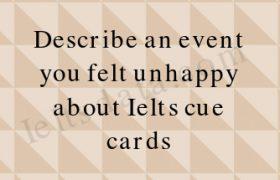 Describe an event you felt unhappy about Ielts cue cards