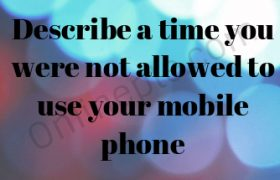 Describe a time you were not allowed to use your mobile phone