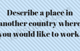 Describe a place in another country where you would like to work.