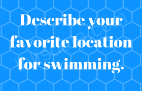 Describe your favorite location for swimming Ielts cue cards