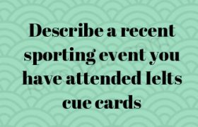 Describe a recent sporting event you have attended Ielts cue cards