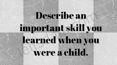 Describe an important skill you learned when you were a child.
