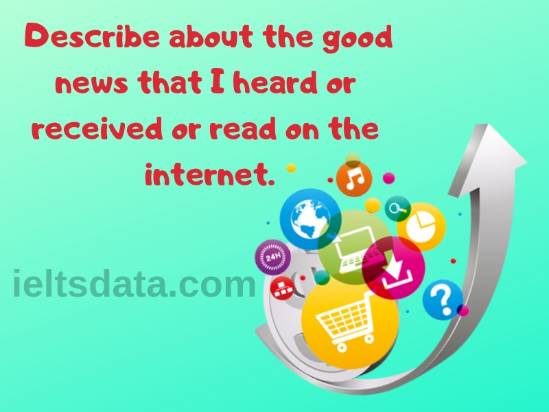 Describe about the good news that I heard or received or read