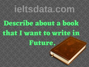 Describe about a book that I want to write in Future.
