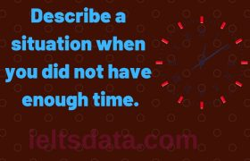Describe a situation when you did not have enough time.