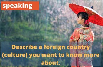 Describe a foreign country (culture) you want to know more about. (2)