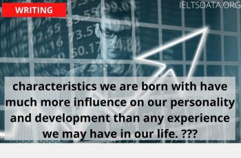 characteristics we are born with have much more influence on our personality and development than any experience we may have in our life. Which do you consider to be the major influence?