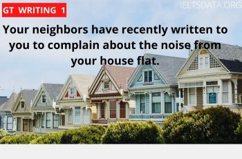 Your neighbors have recently written to you to complain about the noise from your house flat.