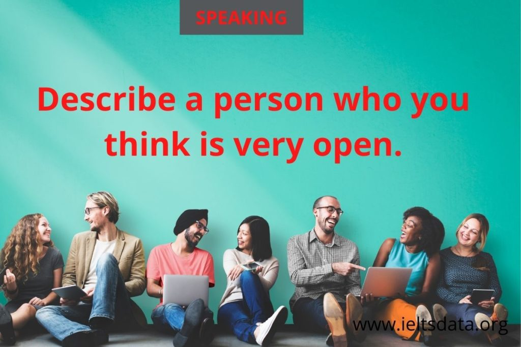 Describe a person who you think is very open.