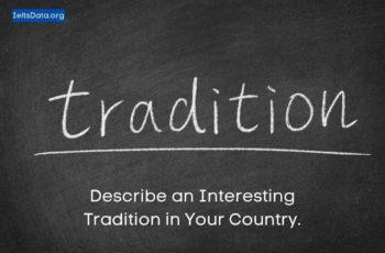 Describe an interestingtraditionin your country.