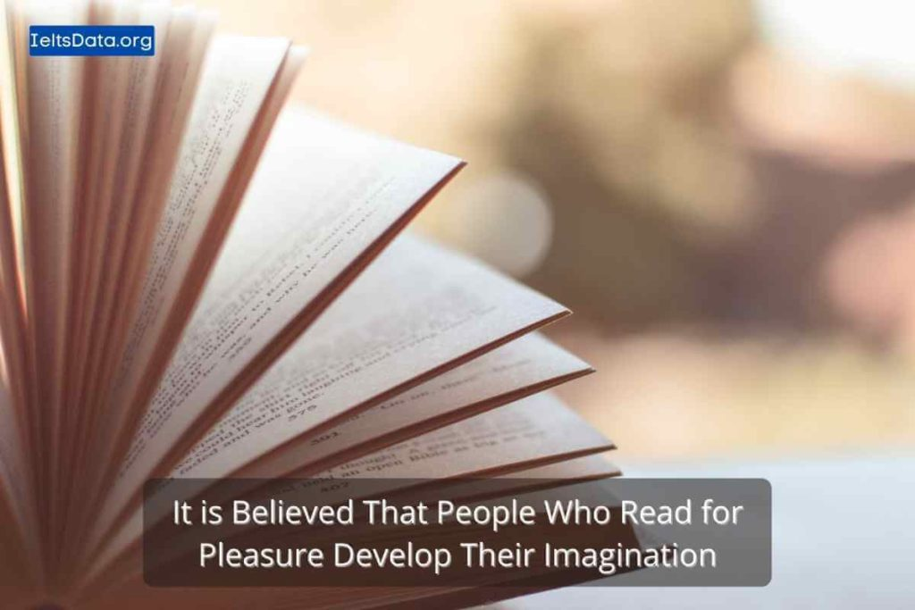 It is Believed That People Who Read for Pleasure Develop Their Imagination