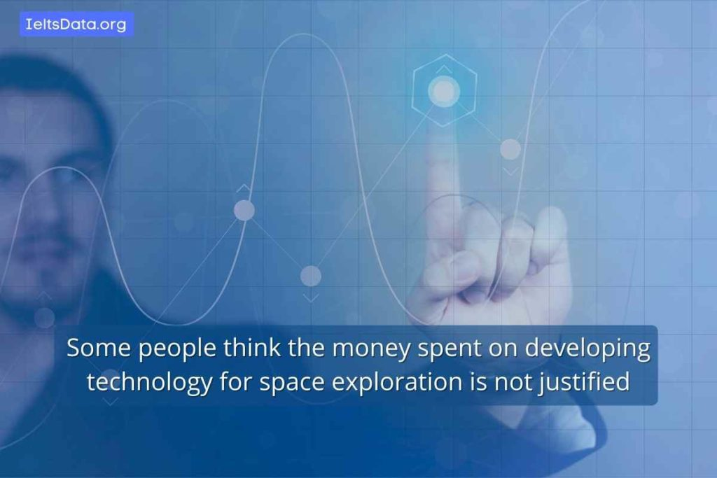 Some people think the money spent on developing technology for space exploration is not justified
