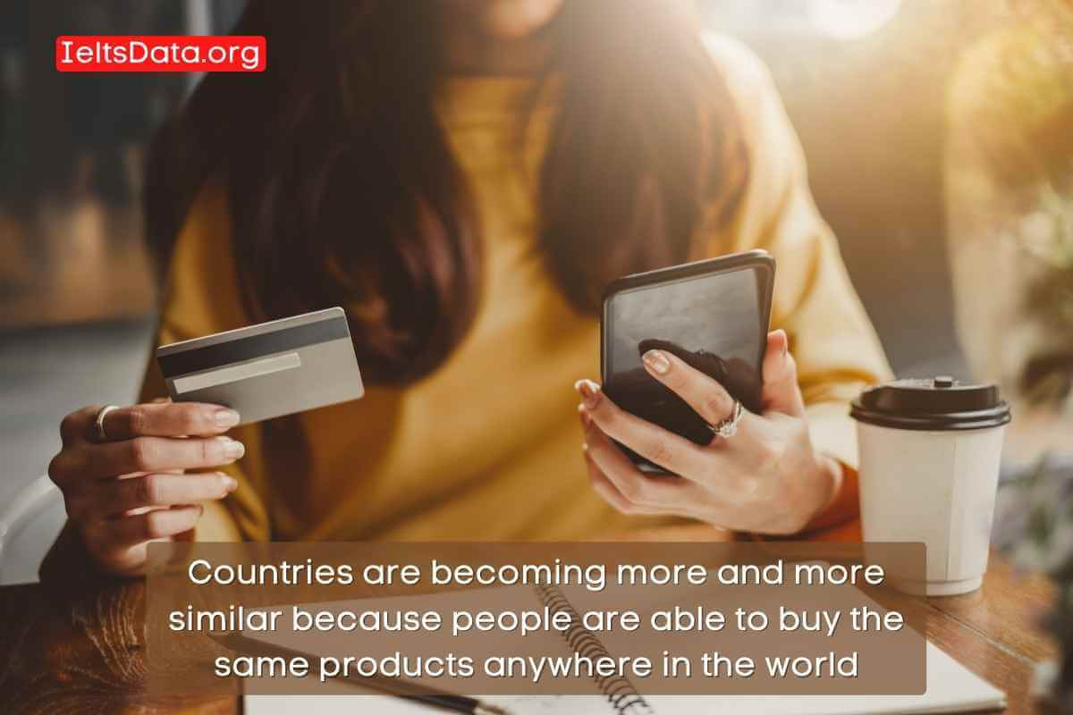 Countries are becoming more and more similar because people are able to buy the same products anywhere in the world