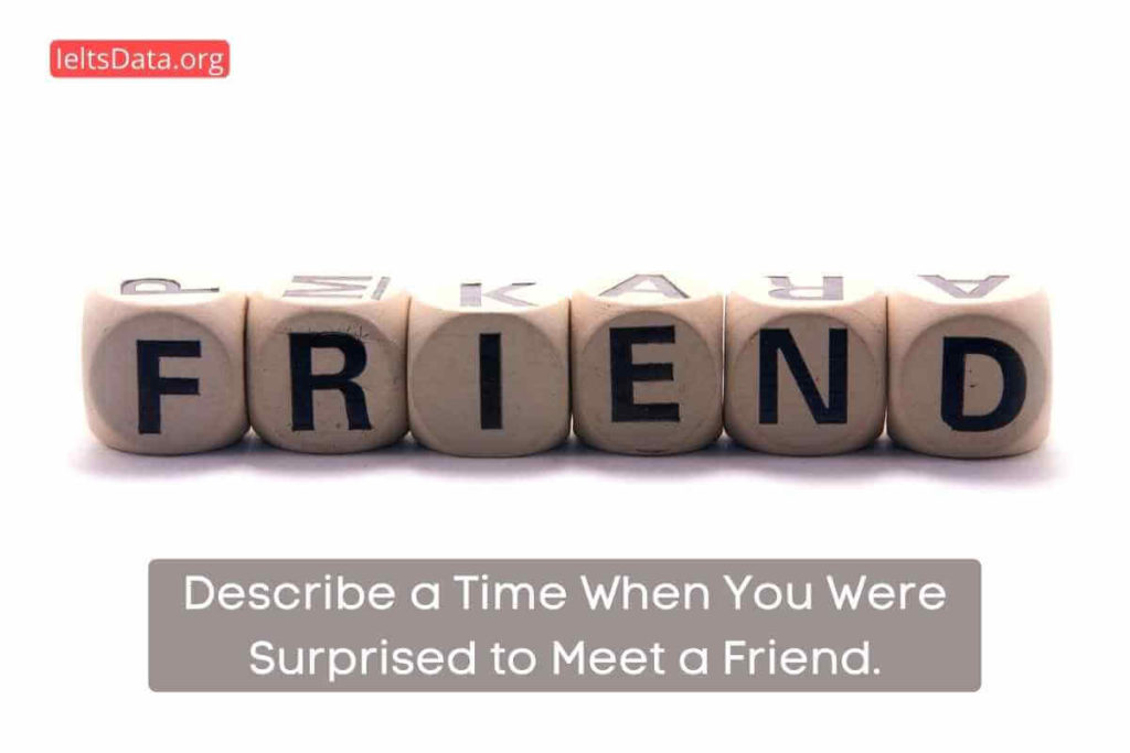 Describe a Time When You Were Surprised to Meet a Friend.