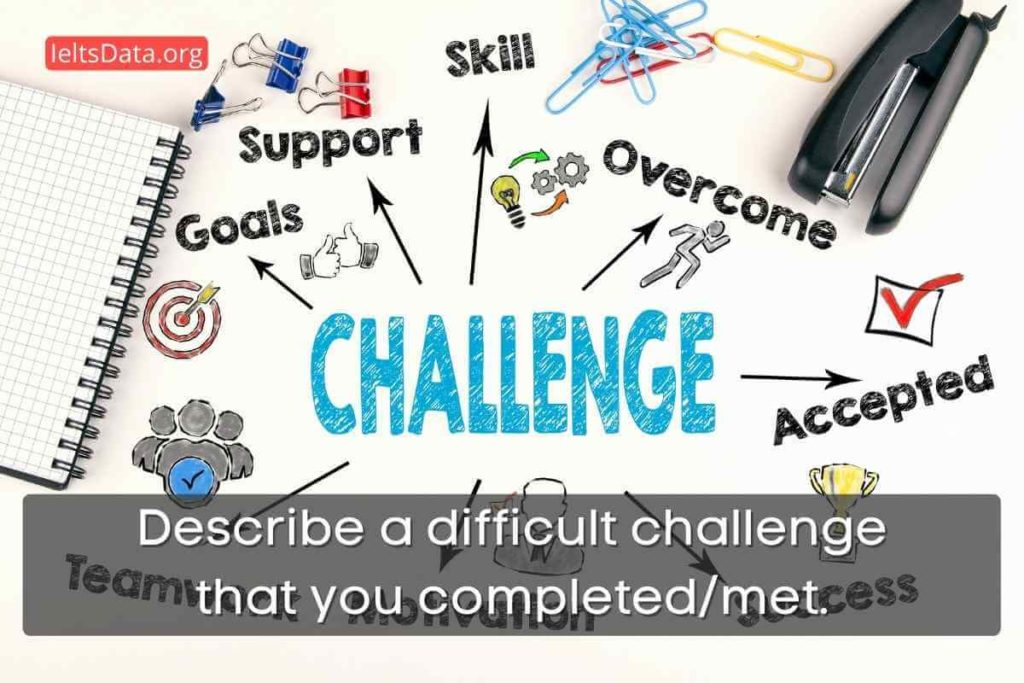 Describe a difficult challenge that you completed/met.